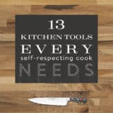 13 KITCHEN TOOLS EVERY SELF-RESPECTING COOK NEEDS.