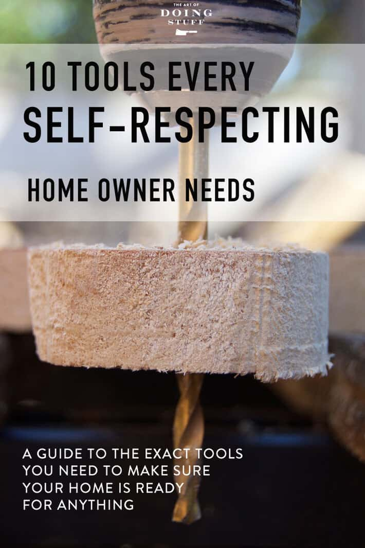 10 TOOLS EVERY SELF-RESPECTING HOMEOWNER NEEDS