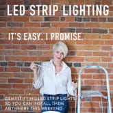 LED STRIP LIGHTING. THE EASY WAY TO ILLUMINATE ANYTHING.