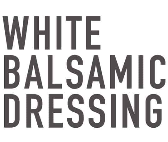 white balsamic salad dressing