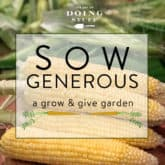 Sow Generous. A Challenge to Grow & Give this summer!